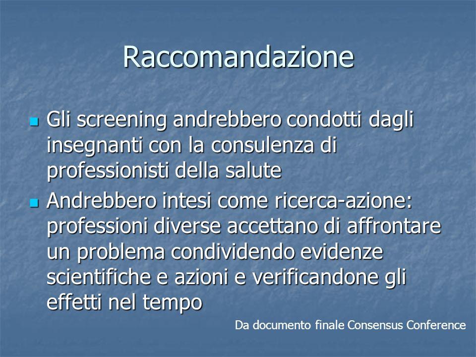 Raccomandazione Gli screening andrebbero condotti dagli insegnanti con la consulenza di professionisti della salute.