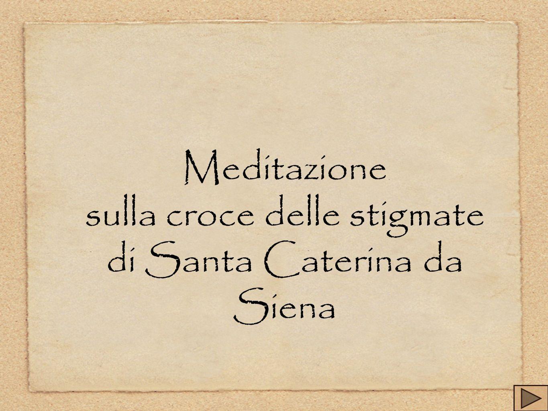 Meditazione sulla croce delle stigmate di Santa Caterina da Siena