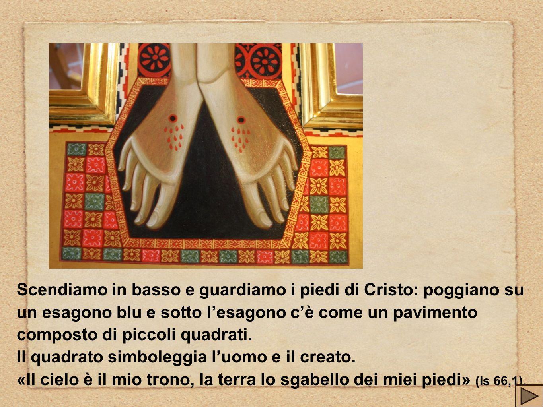Scendiamo in basso e guardiamo i piedi di Cristo: poggiano su un esagono blu e sotto l'esagono c'è come un pavimento composto di piccoli quadrati.