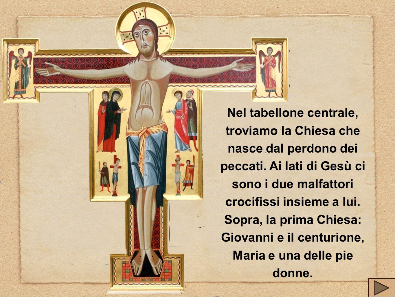 Nel tabellone centrale, troviamo la Chiesa che nasce dal perdono dei peccati. Ai lati di Gesù ci sono i due malfattori crocifissi insieme a lui.