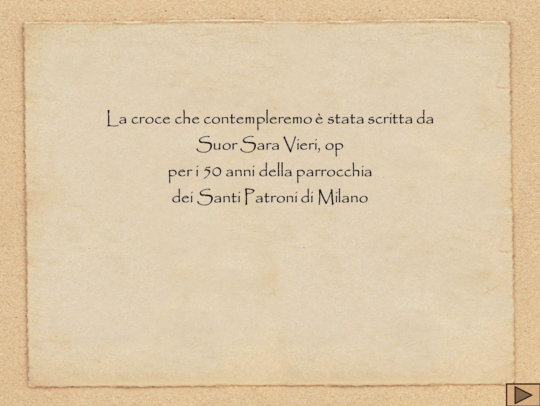 La croce che contempleremo è stata scritta da Suor Sara Vieri, op