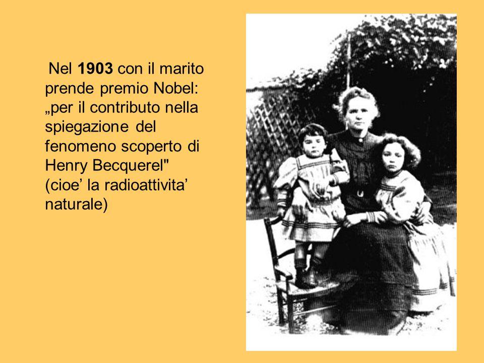 """Nel 1903 con il marito prende premio Nobel: """"per il contributo nella spiegazione del fenomeno scoperto di Henry Becquerel (cioe' la radioattivita' naturale)"""