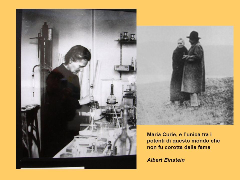 Maria Curie, e l'unica tra i potenti di questo mondo che non fu corotta dalla fama