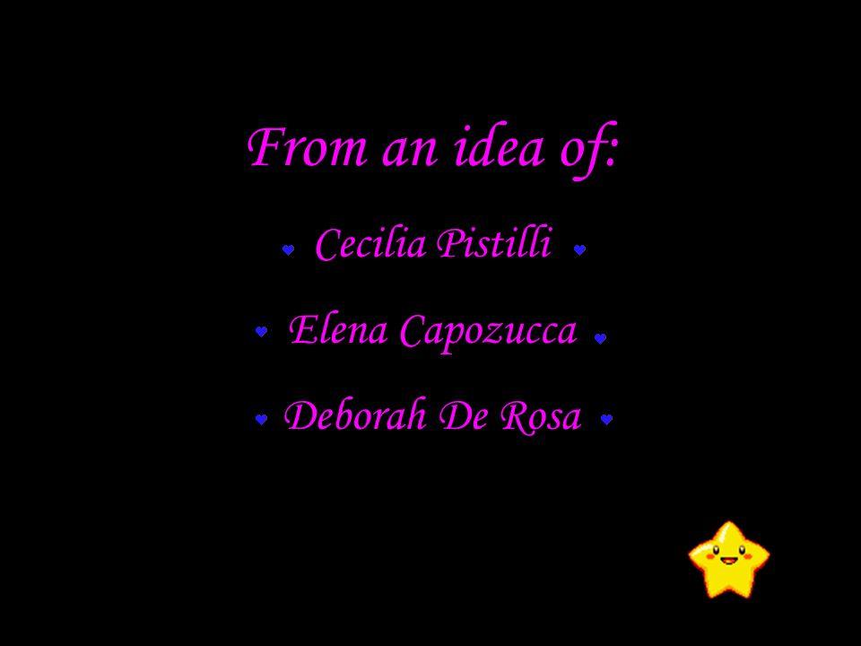 From an idea of: Cecilia Pistilli Elena Capozucca Deborah De Rosa