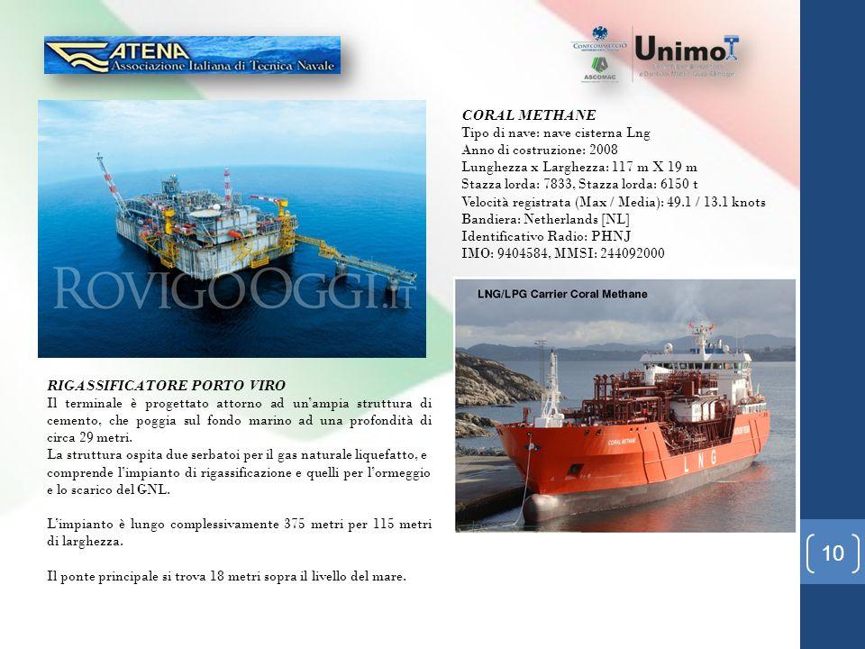 CORAL METHANE Tipo di nave: nave cisterna Lng. Anno di costruzione: 2008. Lunghezza x Larghezza: 117 m X 19 m.