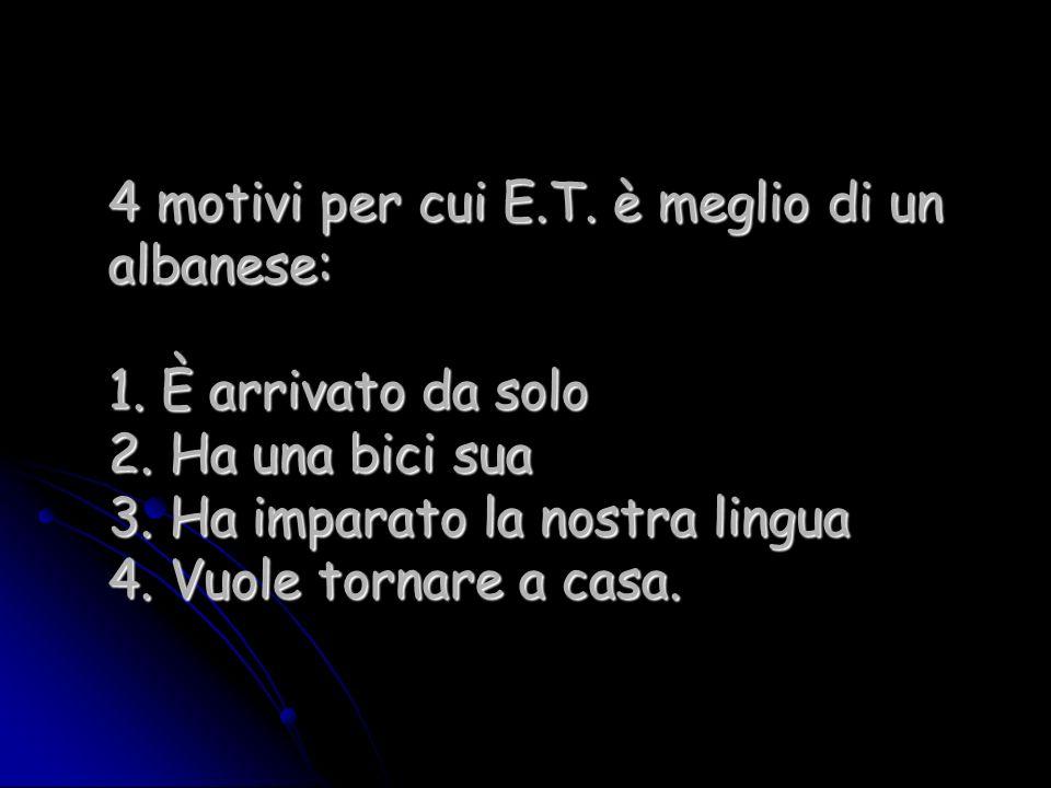 4 motivi per cui E.T.è meglio di un albanese: 1.