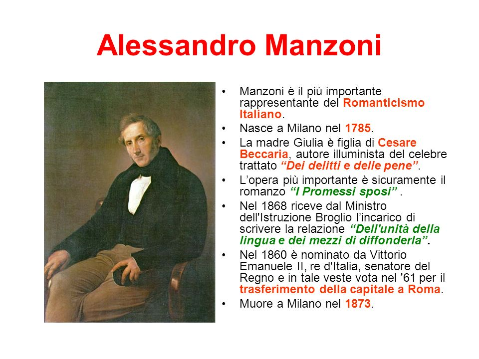 Alessandro Manzoni Manzoni è il più importante rappresentante del Romanticismo Italiano. Nasce a Milano nel 1785.