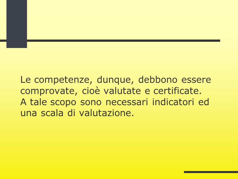 Le competenze, dunque, debbono essere comprovate, cioè valutate e certificate.