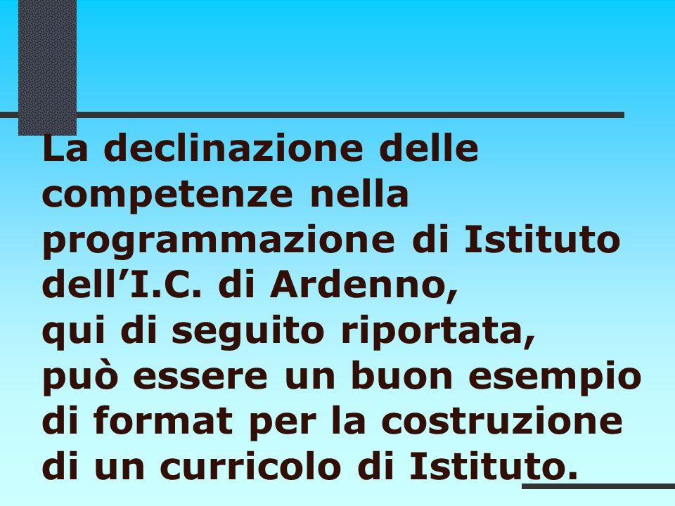 La declinazione delle competenze nella. programmazione di Istituto. dell'I.C. di Ardenno, qui di seguito riportata,