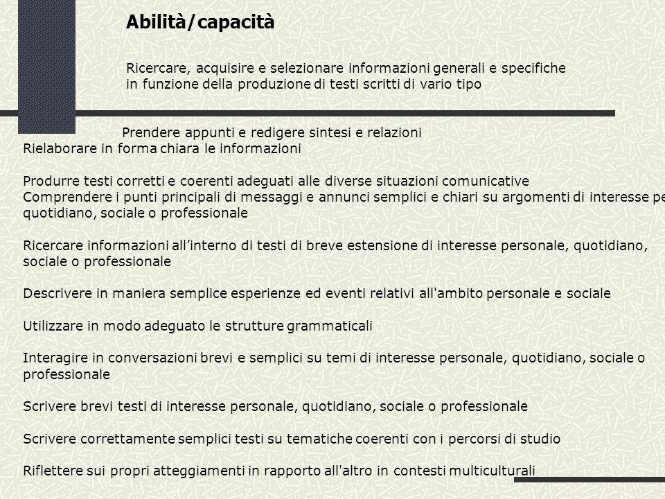 Abilità/capacità Ricercare, acquisire e selezionare informazioni generali e specifiche. in funzione della produzione di testi scritti di vario tipo.