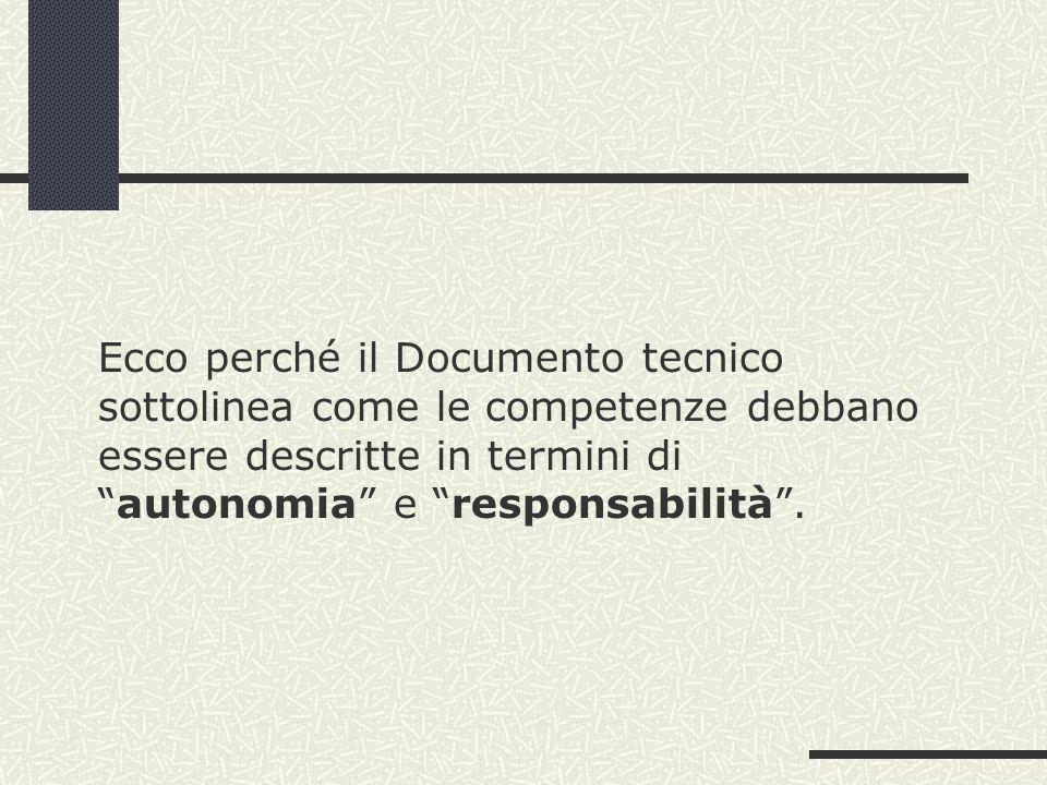 Ecco perché il Documento tecnico sottolinea come le competenze debbano essere descritte in termini di autonomia e responsabilità .