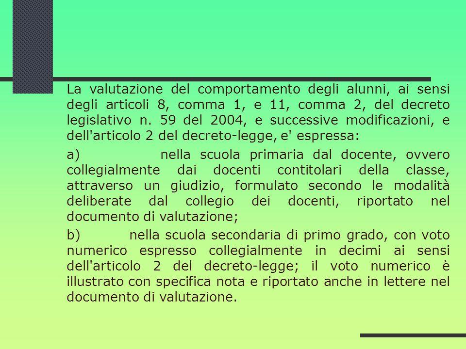 La valutazione del comportamento degli alunni, ai sensi degli articoli 8, comma 1, e 11, comma 2, del decreto legislativo n. 59 del 2004, e successive modificazioni, e dell articolo 2 del decreto-legge, e espressa: