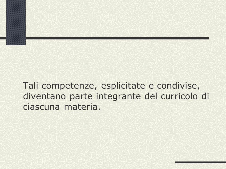 Tali competenze, esplicitate e condivise, diventano parte integrante del curricolo di ciascuna materia.