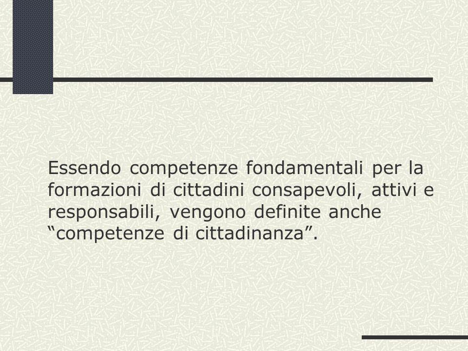Essendo competenze fondamentali per la formazioni di cittadini consapevoli, attivi e responsabili, vengono definite anche competenze di cittadinanza .