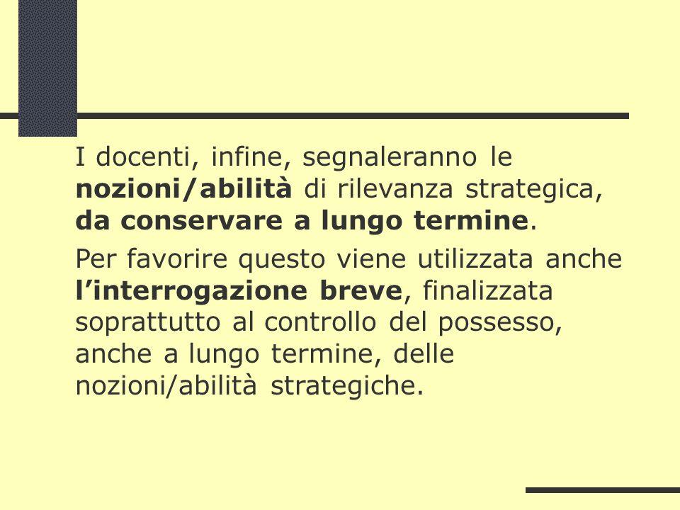 I docenti, infine, segnaleranno le nozioni/abilità di rilevanza strategica, da conservare a lungo termine.
