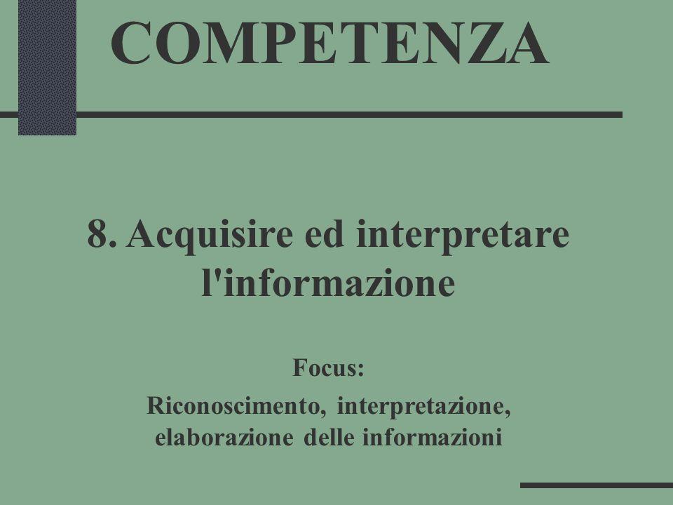 COMPETENZA 8. Acquisire ed interpretare l informazione Focus: