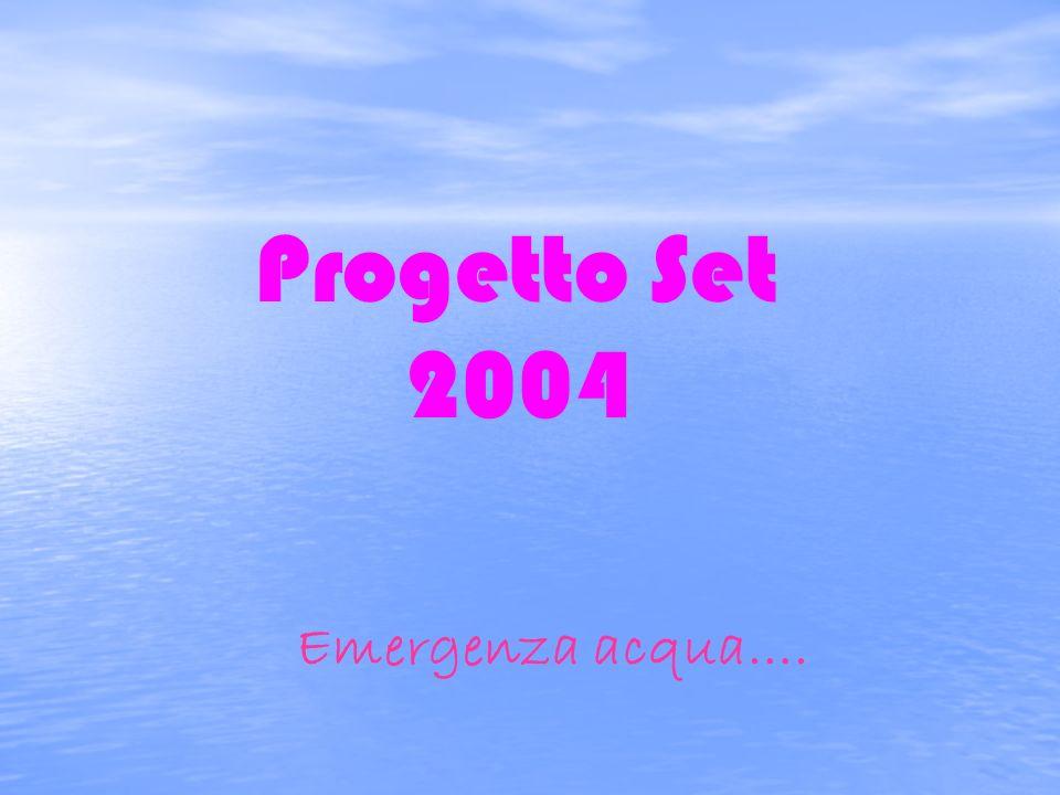 Progetto Set 2004 Emergenza acqua….