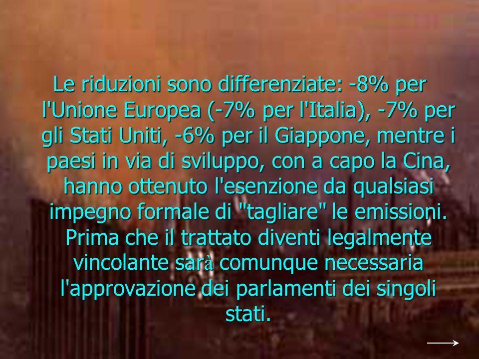 Le riduzioni sono differenziate: -8% per l Unione Europea (-7% per l Italia), -7% per gli Stati Uniti, -6% per il Giappone, mentre i paesi in via di sviluppo, con a capo la Cina, hanno ottenuto l esenzione da qualsiasi impegno formale di tagliare le emissioni.
