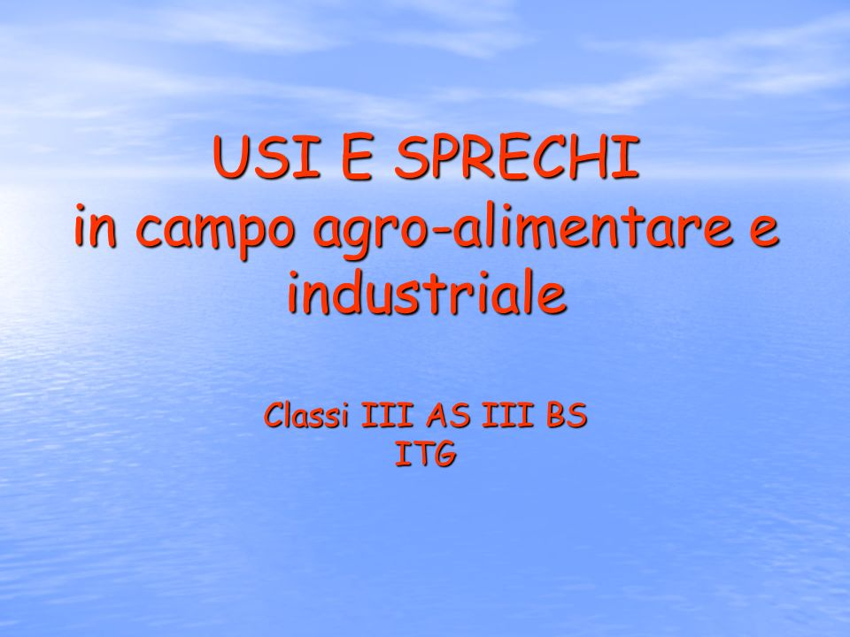 USI E SPRECHI in campo agro-alimentare e industriale Classi III AS III BS ITG