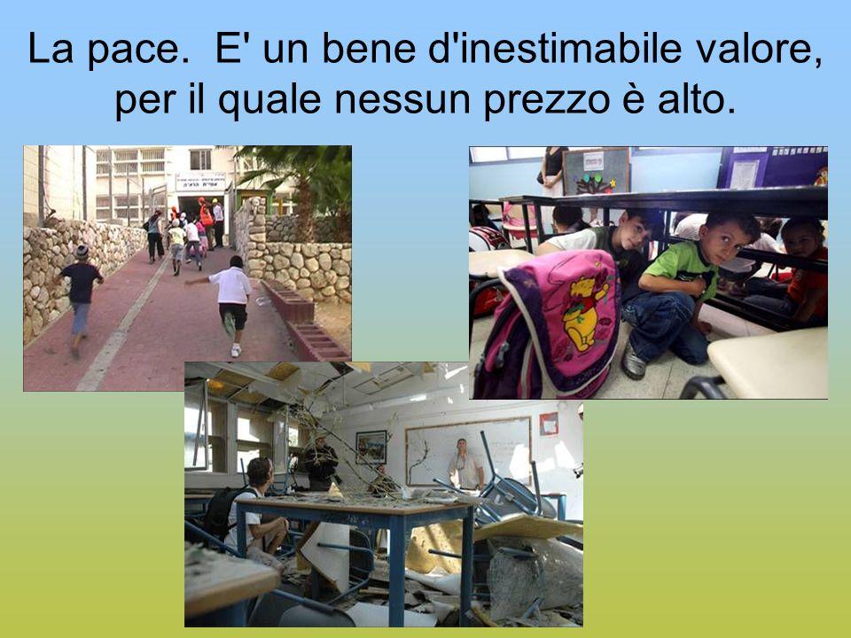 La pace. E un bene d inestimabile valore, per il quale nessun prezzo è alto.