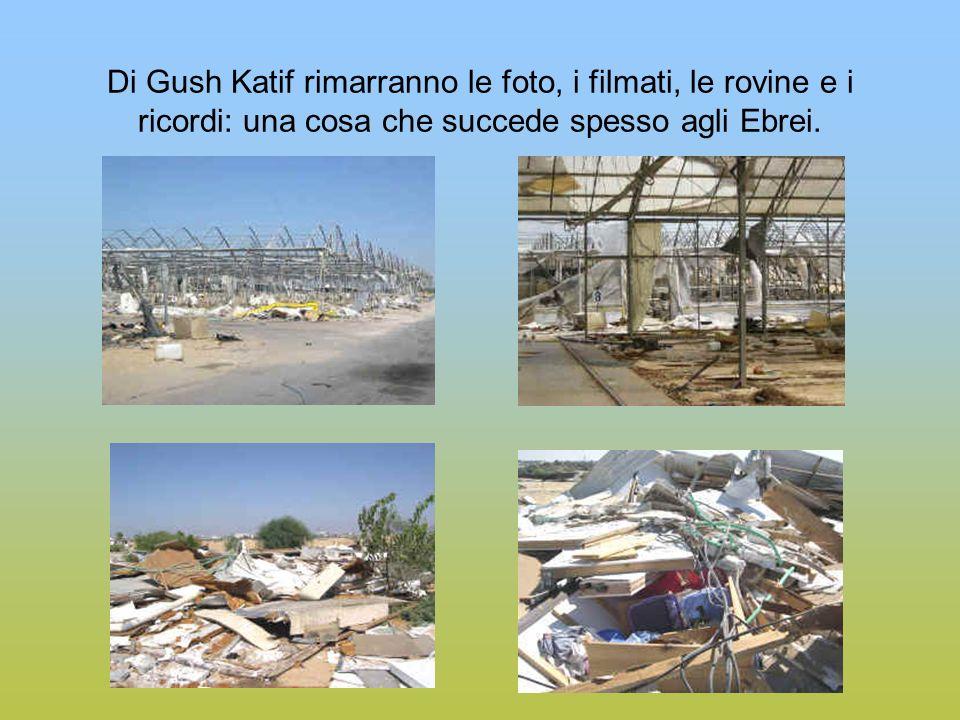 Di Gush Katif rimarranno le foto, i filmati, le rovine e i ricordi: una cosa che succede spesso agli Ebrei.