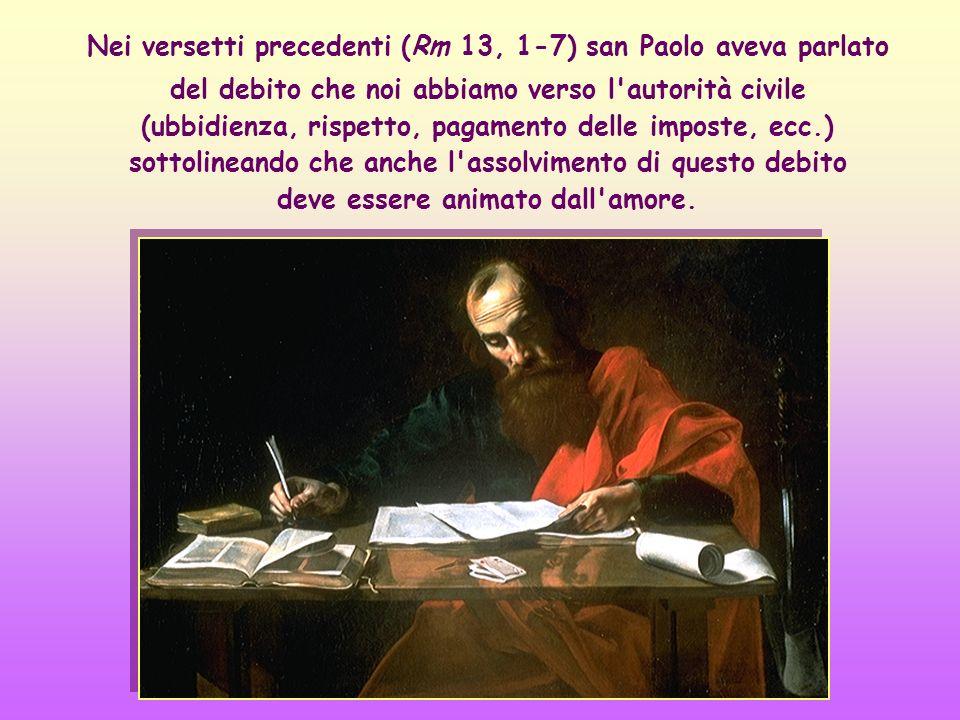 Nei versetti precedenti (Rm 13, 1-7) san Paolo aveva parlato