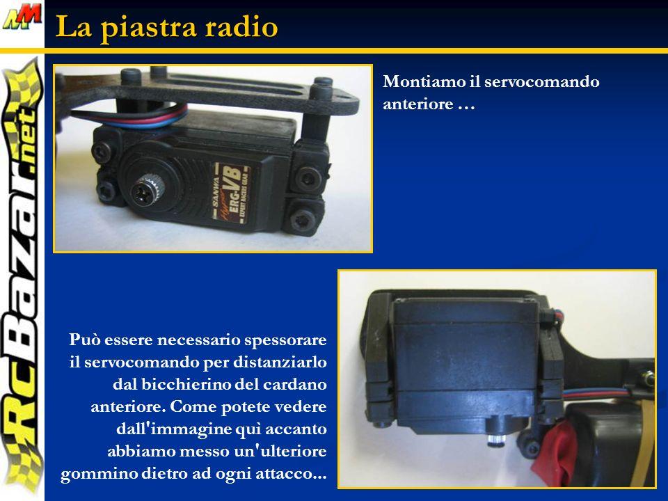 La piastra radio Montiamo il servocomando anteriore …
