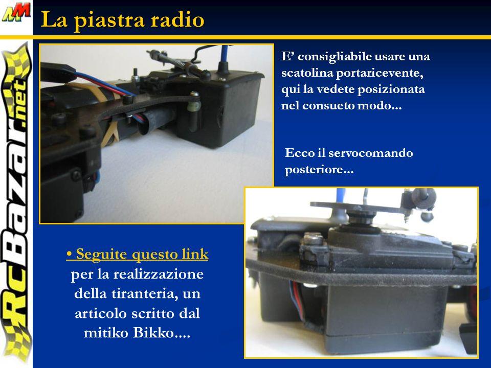 La piastra radio E' consigliabile usare una scatolina portaricevente, qui la vedete posizionata nel consueto modo...