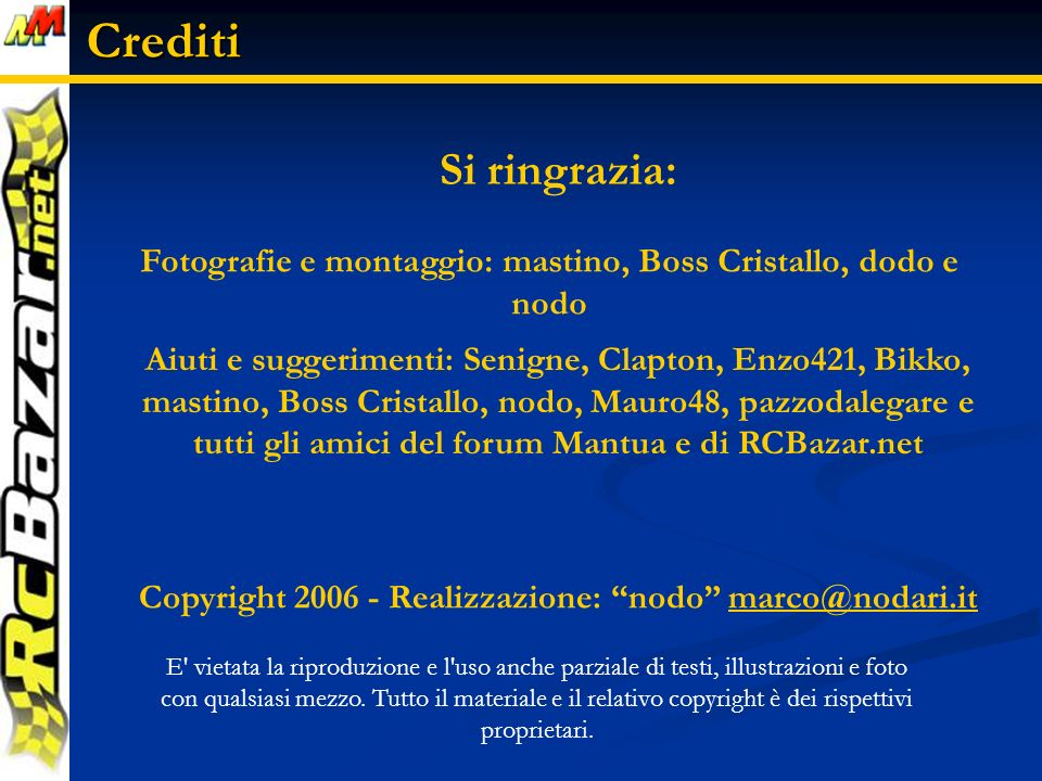 Crediti Si ringrazia: Fotografie e montaggio: mastino, Boss Cristallo, dodo e nodo.