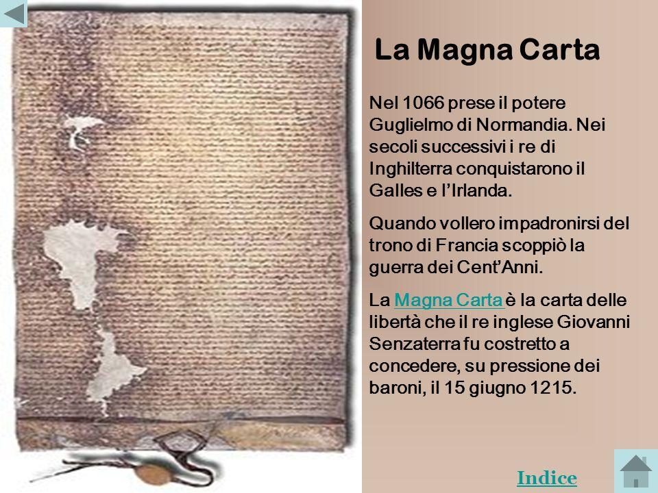 La Magna Carta Nel 1066 prese il potere Guglielmo di Normandia. Nei secoli successivi i re di Inghilterra conquistarono il Galles e l'Irlanda.