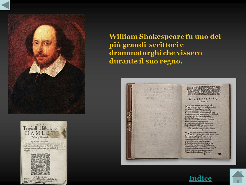 William Shakespeare fu uno dei più grandi scrittori e drammaturghi che vissero durante il suo regno.