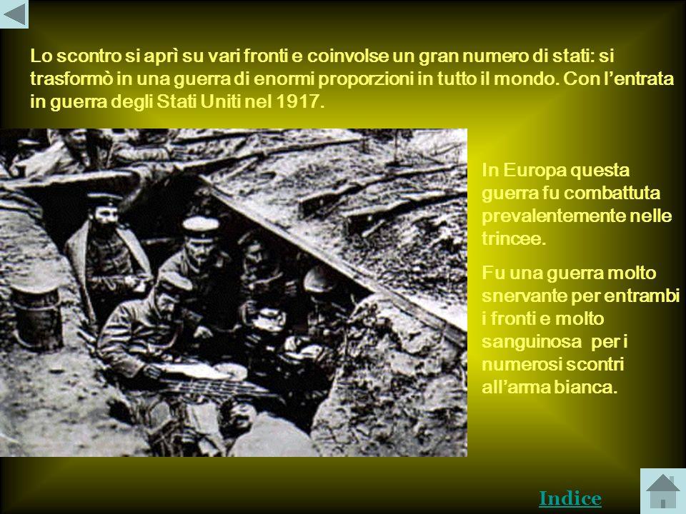 Lo scontro si aprì su vari fronti e coinvolse un gran numero di stati: si trasformò in una guerra di enormi proporzioni in tutto il mondo. Con l'entrata in guerra degli Stati Uniti nel 1917.