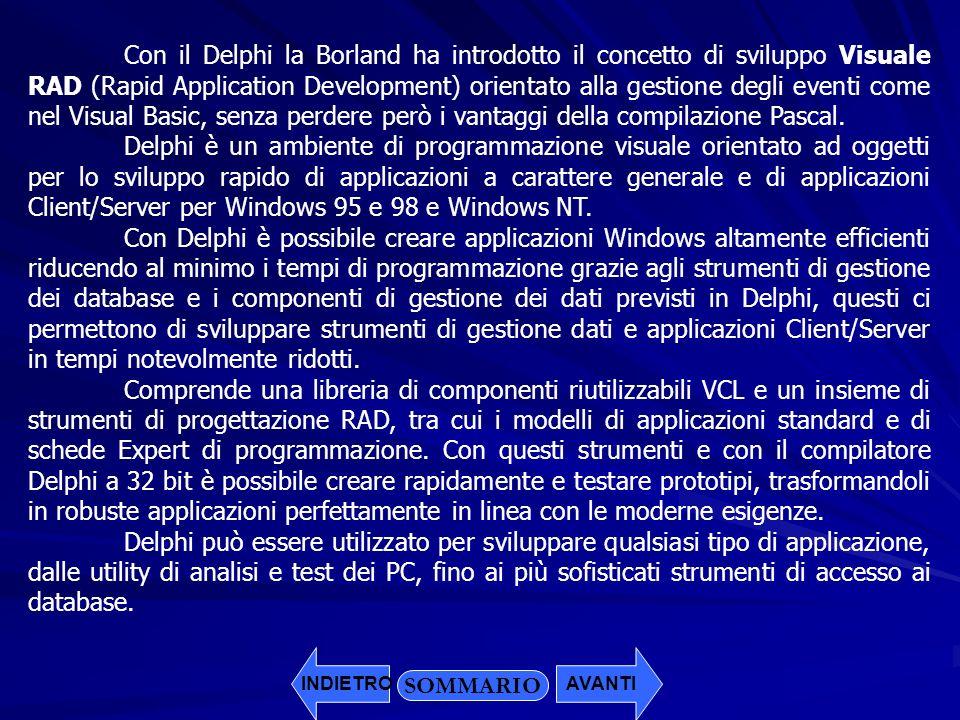 Con il Delphi la Borland ha introdotto il concetto di sviluppo Visuale RAD (Rapid Application Development) orientato alla gestione degli eventi come nel Visual Basic, senza perdere però i vantaggi della compilazione Pascal.