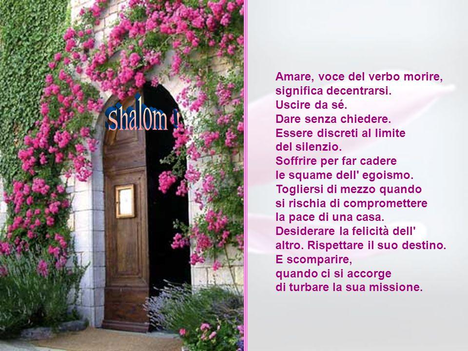 Shalom ! Amare, voce del verbo morire, significa decentrarsi.