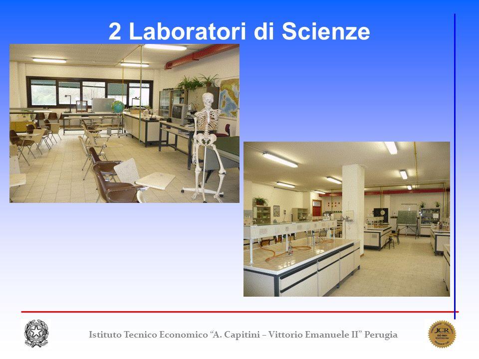 2 Laboratori di Scienze Istituto Tecnico Economico A. Capitini – Vittorio Emanuele II Perugia