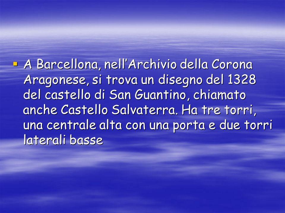 A Barcellona, nell'Archivio della Corona Aragonese, si trova un disegno del 1328 del castello di San Guantino, chiamato anche Castello Salvaterra.