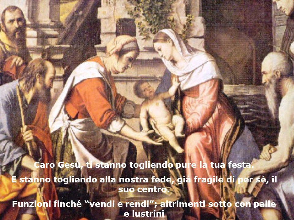 Caro Gesù, ti stanno togliendo pure la tua festa.