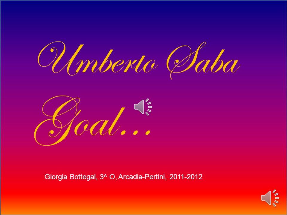 Umberto Saba Goal… Giorgia Bottegal, 3^ O, Arcadia-Pertini, 2011-2012