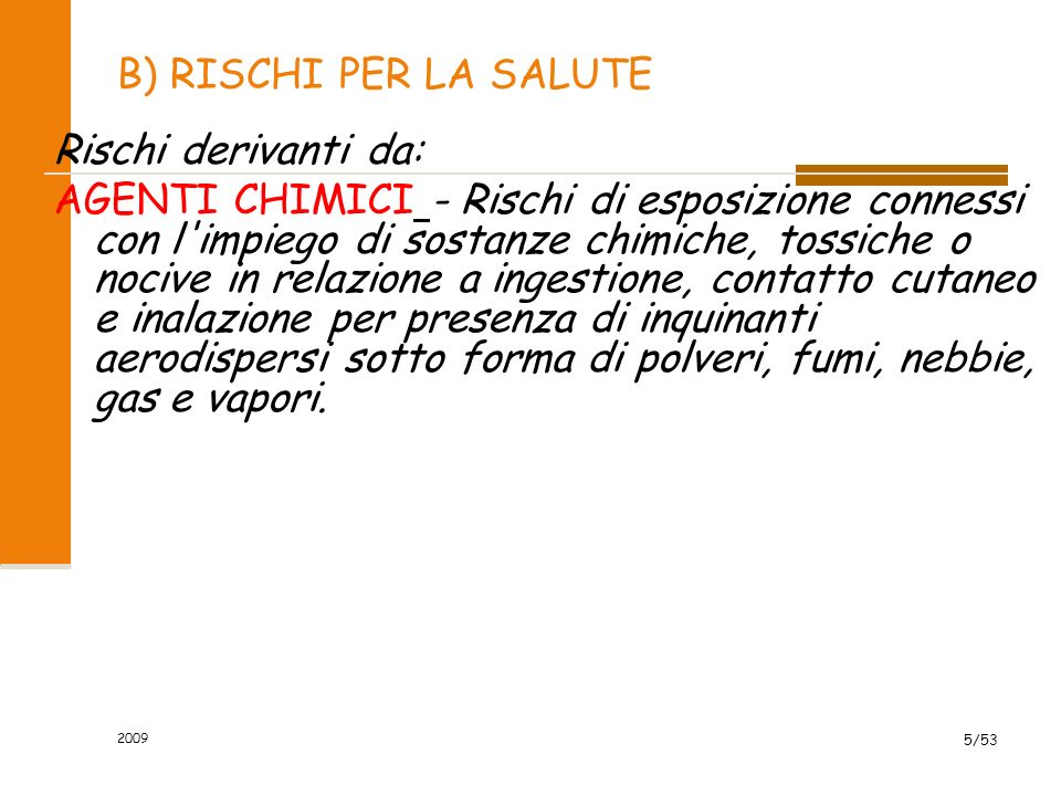 B) RISCHI PER LA SALUTE Rischi derivanti da: