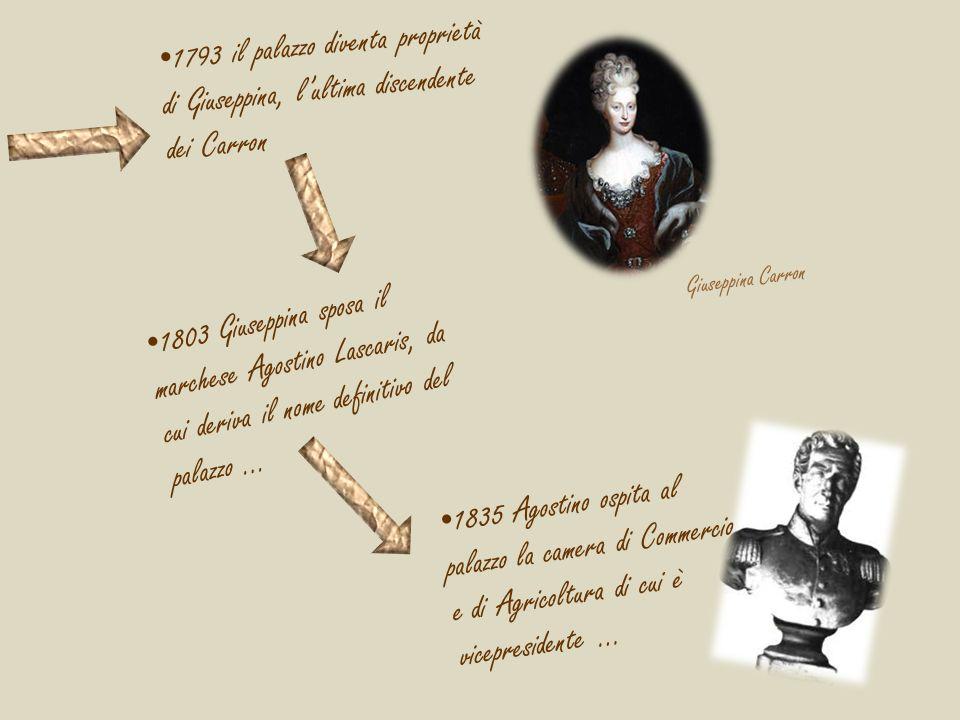 1793 il palazzo diventa proprietà di Giuseppina, l'ultima discendente dei Carron