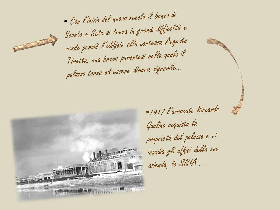 Con l'inizio del nuovo secolo il banco di Sconto e Sete si trova in grandi difficoltà e vende perciò l'edificio alla contessa Augusta Tiretta, una breve parentesi nella quale il palazzo torna ad essere dimora signorile…
