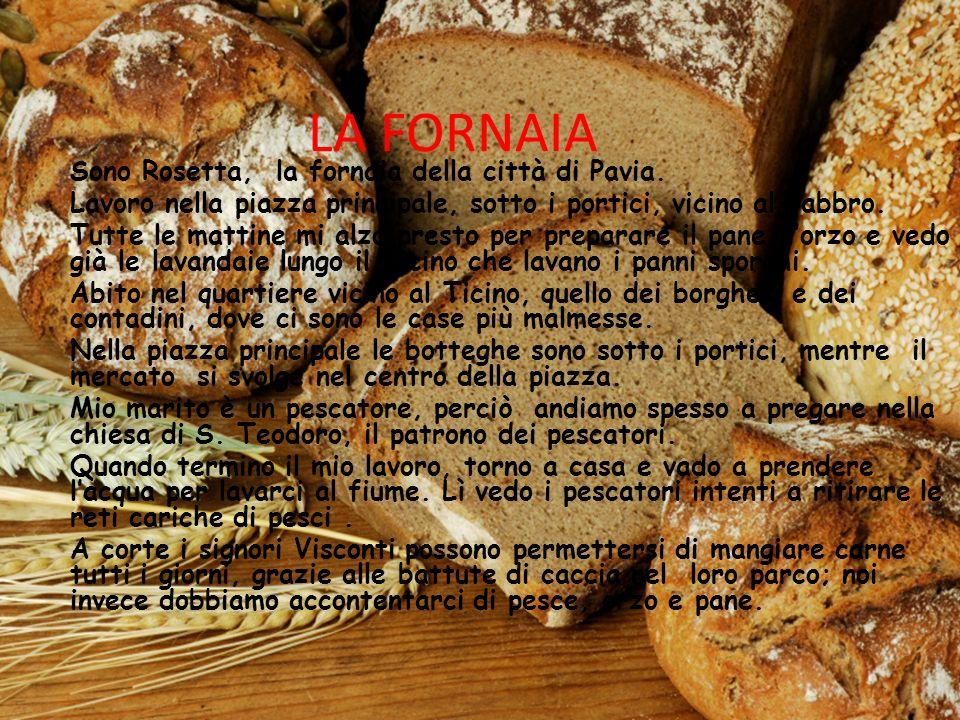 LA FORNAIA Sono Rosetta, la fornaia della città di Pavia.