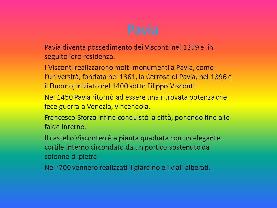 Pavia Pavia diventa possedimento dei Visconti nel 1359 e in seguito loro residenza.