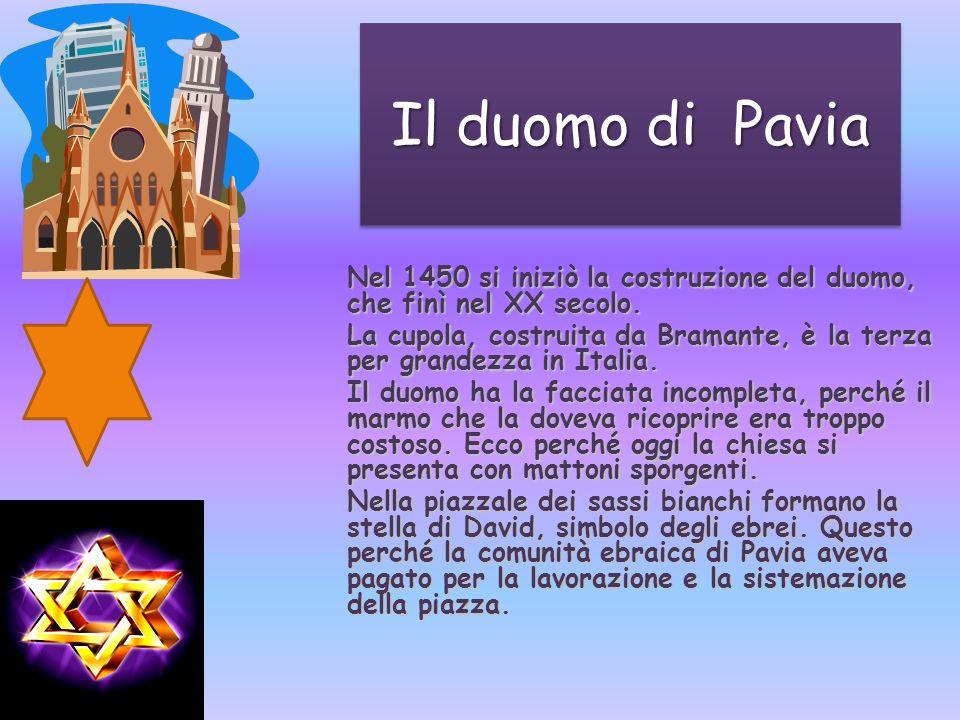 Il duomo di Pavia Nel 1450 si iniziò la costruzione del duomo, che finì nel XX secolo.