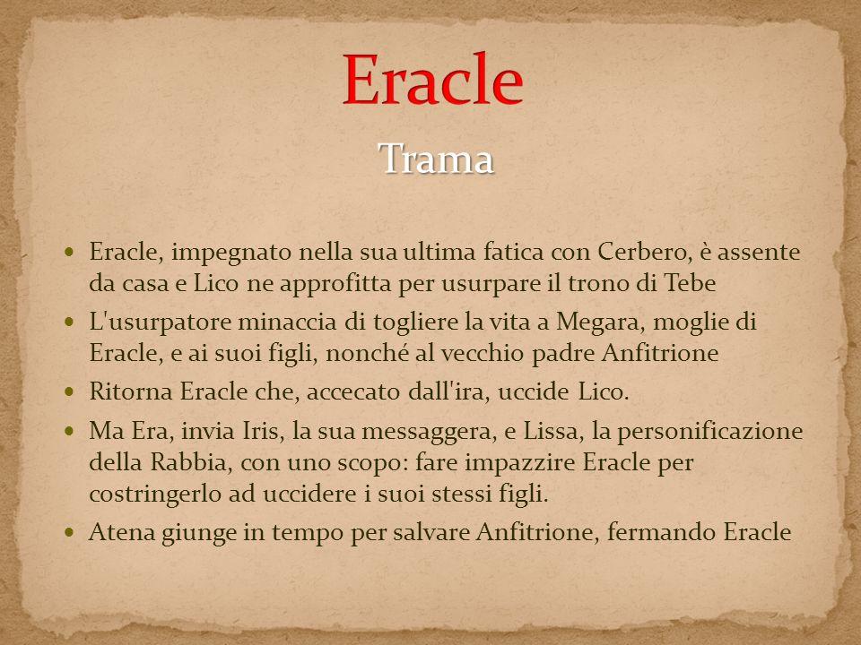 Eracle Trama. Eracle, impegnato nella sua ultima fatica con Cerbero, è assente da casa e Lico ne approfitta per usurpare il trono di Tebe.