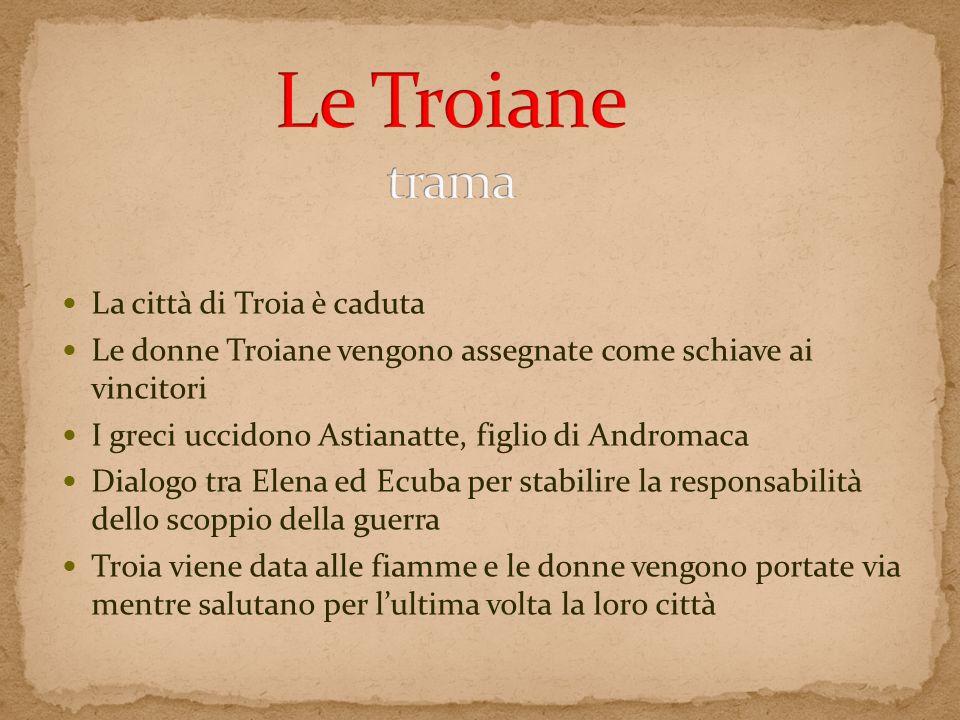 Le Troiane trama La città di Troia è caduta