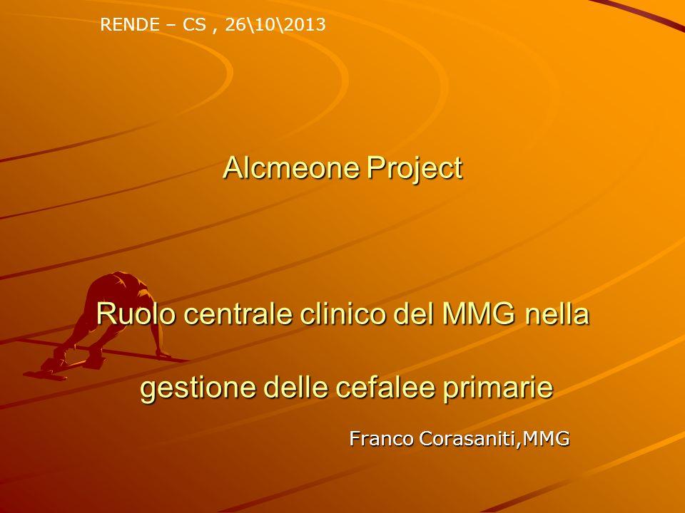 RENDE – CS , 26\10\2013 Alcmeone Project Ruolo centrale clinico del MMG nella gestione delle cefalee primarie.