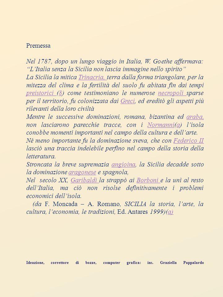 Premessa Nel 1787, dopo un lungo viaggio in Italia, W. Goethe affermava: L'Italia senza la Sicilia non lascia immagine nello spirito
