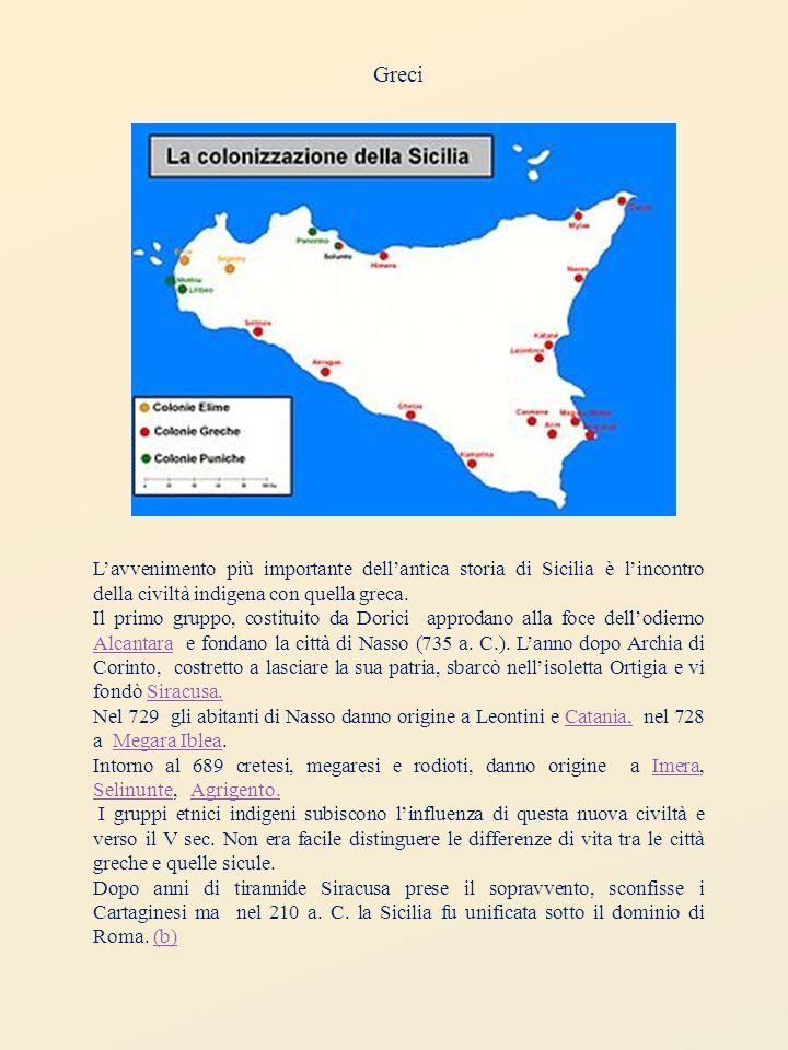 Greci L'avvenimento più importante dell'antica storia di Sicilia è l'incontro della civiltà indigena con quella greca.