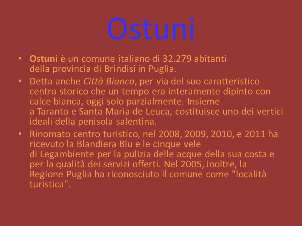 Ostuni Ostuni è un comune italiano di 32.279 abitanti della provincia di Brindisi in Puglia.